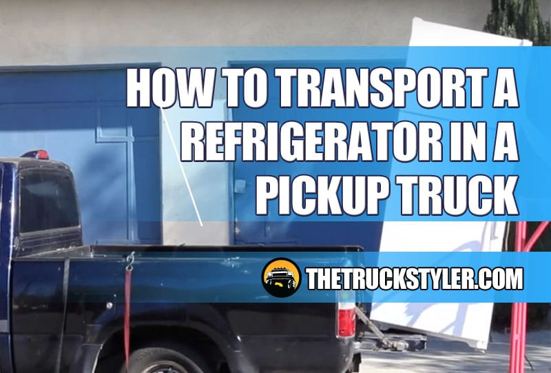 how to transport a fridge in a pickup truck