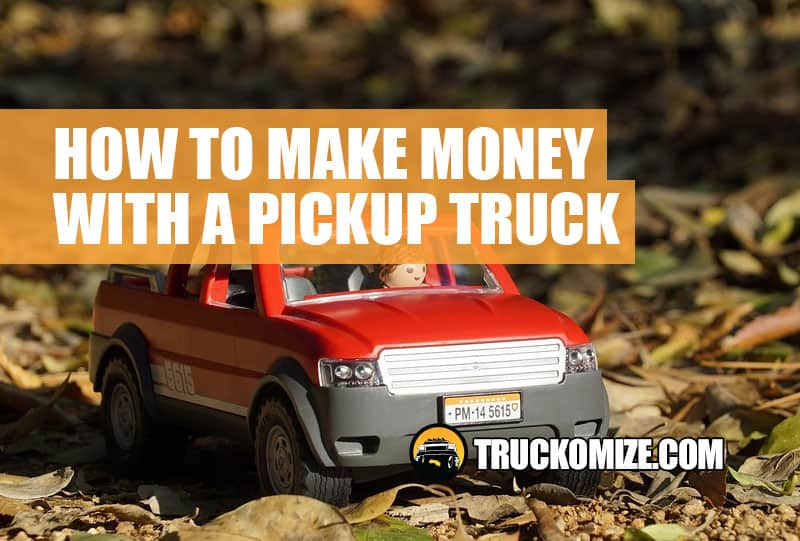 how to make money with a pickup truck and trailer