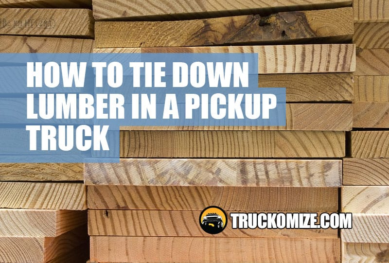 How to Tie Down Lumber in a Pickup Truck