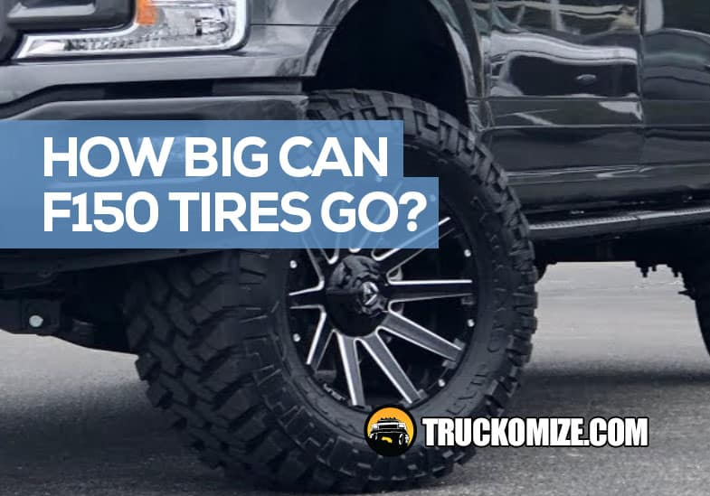 How Big of Tires Can I Fit on a Ford 150