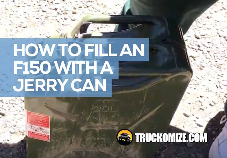How to Fill an F150 With a Jerry Can